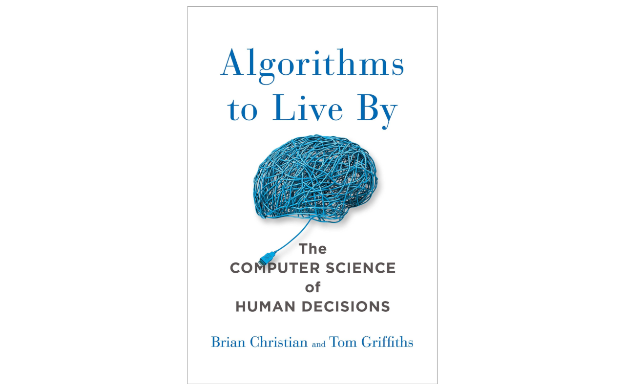 Christian & Griffiths: Algorithms to live by